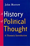 The History of Political Thought : A Thematic Introduction, Morrow, John, 0814755976