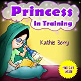 Books for Kids: PRINCESS IN TRAINING: Children's Books, Kids books, Picture Books, Preschool Books,...