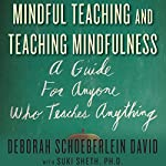 Mindful Teaching and Teaching Mindfulness: A Guide for Anyone Who Teaches Anything | Deborah Schoeberlein,Suki Sheth, PhD