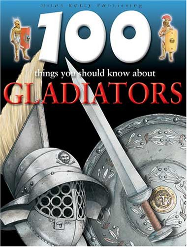100 Things You Should Know About: Gladiators