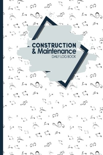 Download Construction & Maintenance Daily Log Book: Jobsite Project Management Report & Planner, Great Construction Project Administration Notebook for ... & Maintenance Daily Log Books) (Volume 12) PDF