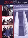 2004 Guide to Connecticut Lawyers, Connecticut Bar Association, 0974006947