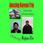 Amazing Korean Trio: Life Stories of Three Korean High School Seniors from the East Coast | Hojae Jin,Kevin Kang,David Yun