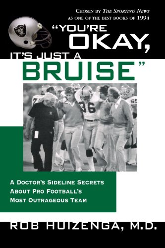 You're Okay, It's Just a Bruise: A Doctor's Sideline Secrets About Pro Football's Most Outrageous Team -