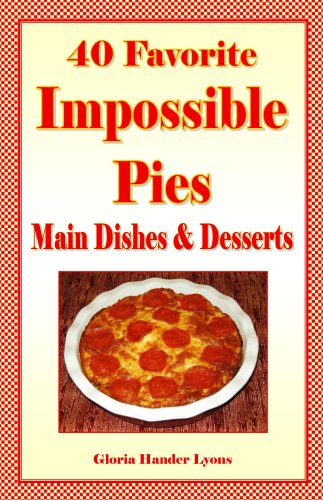 40 Favorite Impossible Pies: Main Dishes and Desserts