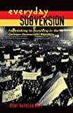 Everyday Subversion, Kerry Kathleen Riley, 0870138014