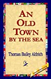 An Old Town by the Sea, Thomas Bailey Aldrich, 1421800985