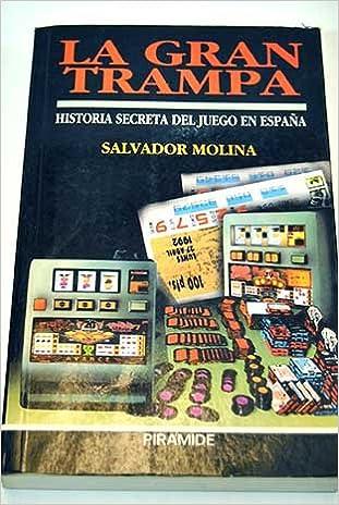 La gran trampa : la historia secreta del juego en España: Amazon.es: Molina Perez, Salvador: Libros