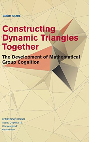 Constructing Dynamic Triangles Together: The Development of Mathematical Group Cognition (Learning in Doing: Social, Cognitive and Computational Perspectives)