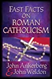 Fast Facts on Roman Catholicism, John Ankerberg and John Weldon, 0736910778