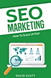 SEO Marketing: How To Scale Up Fast