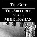 The Gift: The Air Force Years | Mike Trahan