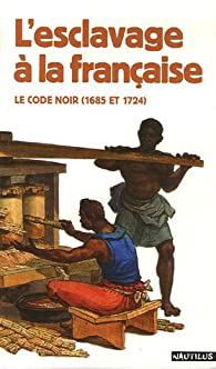 L'esclavage à la française : Le code noir (1685 et 1724) par Robert Chesnais