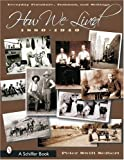 img - for How We Lived: Everyday Furniture, Fashions and Settings, 1880-1940 (Schiffer Book) book / textbook / text book