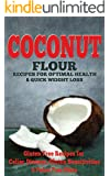 Coconut: Coconut Flour Recipes for Optimal Health & Quick Weight Loss: Gluten Free Recipes for Celiac Disease, Gluten Sensitivities & Paleo Free Diets ... free, wheat belly, gluten free cookbook)