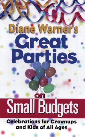 Diane Warner's Great Parties on Small Budgets: Celebrations for Grownups and Kids of All Ages