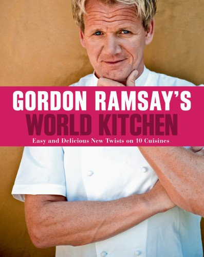 gordon-ramsays-world-kitchen-easy-and-delicious-new-twists-on-10-cuisines