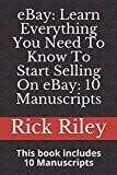 eBay: Learn Everything You Need To Know To Start Selling On eBay: 10 Manuscripts: How To Make Money Selling From Thrift Stores And Garage Sales (eBay secrets, power seller strategies, work from home)