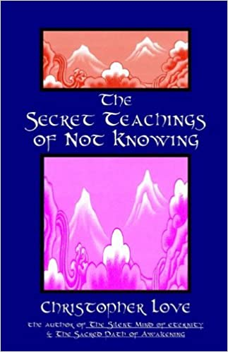 The Secret Teachings of Not Knowing