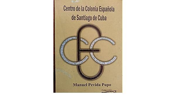 Centro de la colonia espanola en santiago de cuba.: manuel pevida pupo: 9789592692732: Amazon.com: Books