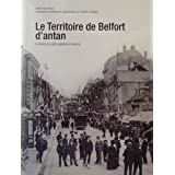 Le territoire de Belfort d'antan: à travers la carte postale ancienne