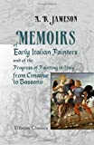 Memoirs of Early Italian Painters, and of the Progress of Painting in Italy, from Cimabue to Bassano, Jameson, Anna Brownell, 1421205068