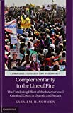 Complementarity in the Line of Fire: The Catalysing Effect of the International Criminal Court in Uganda and Sudan (Cambridge Studies in Law and Society)