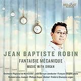 Jean-Baptite Robin: Fantaisie Mécanique