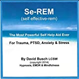 Se-REM (Self effective - Rapid Eye Movement) Therapy (Dissolves traumatic emotions, PTSD, Anxiety, Grief, or Abuse of Any Kind