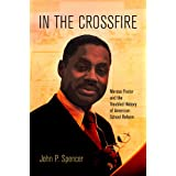 In the Crossfire: Marcus Foster and the Troubled History of American School Reform (Politics and Culture in Modern...