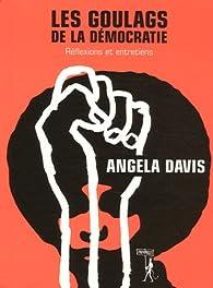 Les Goulags de la démocratie : Réflexions et entretiens par Angela Davis