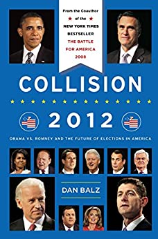 Collision 2012: The Future of Election Politics in a Divided America by [Balz, Dan]