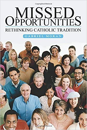Book Missed Opportunities: Rethinking Catholic Tradition by Gabriel Moran (2016-02-19)