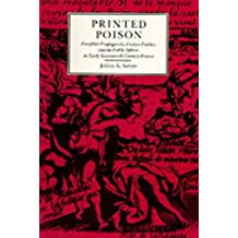 Printed Poison: Pamphlet Propaganda, Faction Politics, and the Public Sphere in Early Seventeenth-Century France