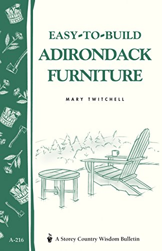 Easy-to-Build Adirondack Furniture: Storey's Country Wisdom Bulletin A-216 (Storey Country Wisdom Bulletin) [Mary Twitchell] (Tapa Blanda)