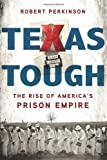 Texas Tough: The Rise of America's Prison Empire, Robert Perkinson, 0805080694