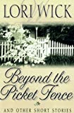 Beyond the Picket Fence and Other Short Stories, Lori Wick, 1565078179
