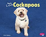 You'll Love Cockapoos (Favorite Designer Dogs)