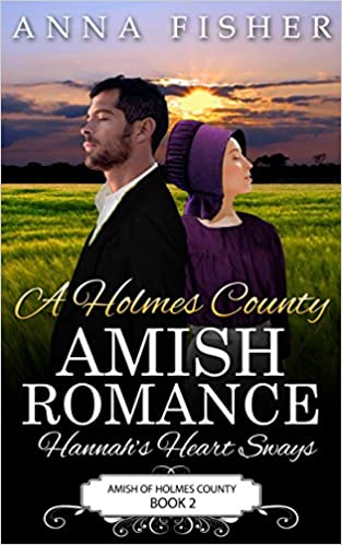 A Holmes County Amish Romance - Hannah's Heart Sways (Amish of Holmes County Romance Series Book 2)