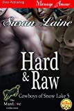 Hard & Raw [Cowboys of Snow Lake 5] (Siren Publishing Menage Amour ManLove)