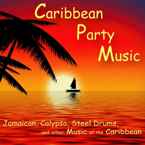 Caribbean Party Music: Jamaican, Calypso, Steel Drums and Other Music of the Caribbean