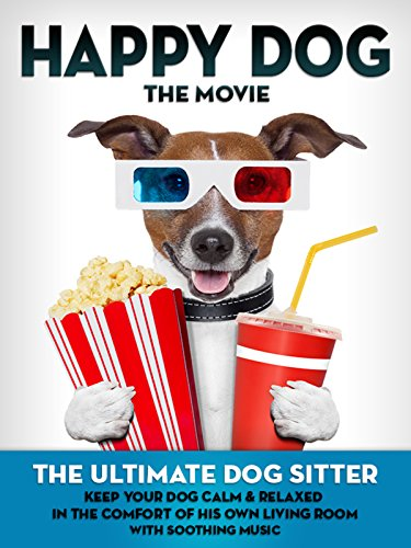 (Happy Dog: The Movie - The Ultimate Dog Sitter with Soothing Music)