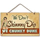 We Don't Skinny Dip We Chunky Dunk Humorous Sign