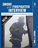 By Paul S. Lepore Smoke your Firefighter Interview (Fifth Edition)