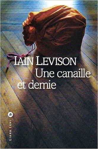Iain Levison - Une canaille et demie