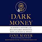 Dark Money: The Hidden History of the Billionaires Behind the Rise of the Radical Right | Jane Mayer