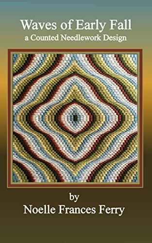 Waves of Early Fall: Counted Needlework, Florentine (Bargello) Embroidery Design (Noelle Frances Designs Book - Needlework Counted