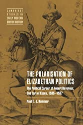 The Polarisation of Elizabethan Politics: The Political Career of Robert Devereux, 2nd Earl of Essex, 1585-1597 (Cambridge Studies in Early Modern British History)