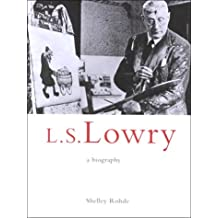 L.S. Lowry: A Biography