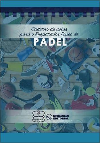 Caderno de notas para o Preparador Físico de Padel: Amazon.es: Wanceulen Notebook: Libros en idiomas extranjeros